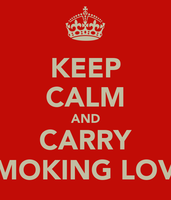 KEEP CALM AND CARRY SMOKING LOVE