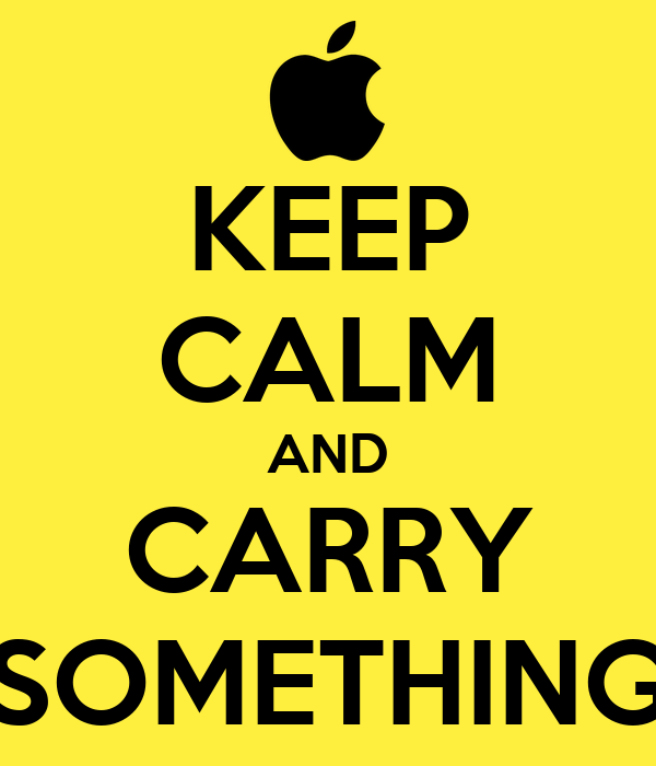 KEEP CALM AND CARRY SOMETHING