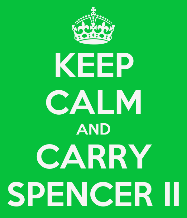 KEEP CALM AND CARRY SPENCER II