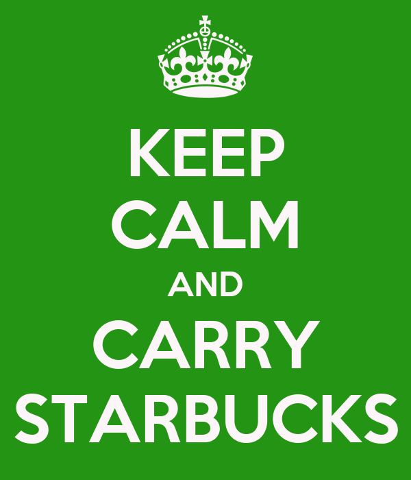 KEEP CALM AND CARRY STARBUCKS