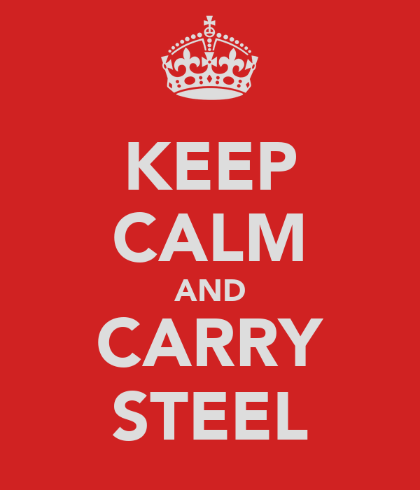 KEEP CALM AND CARRY STEEL