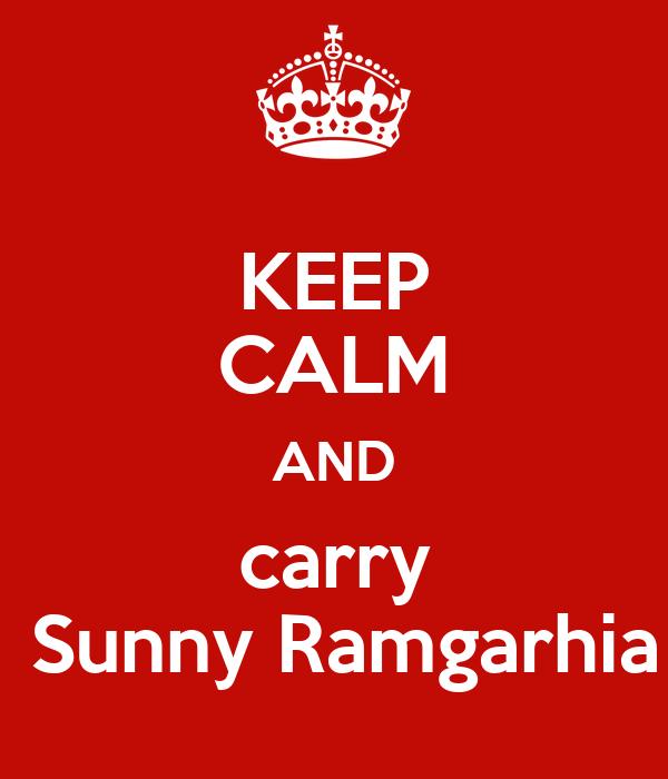 KEEP CALM AND carry  Sunny Ramgarhia