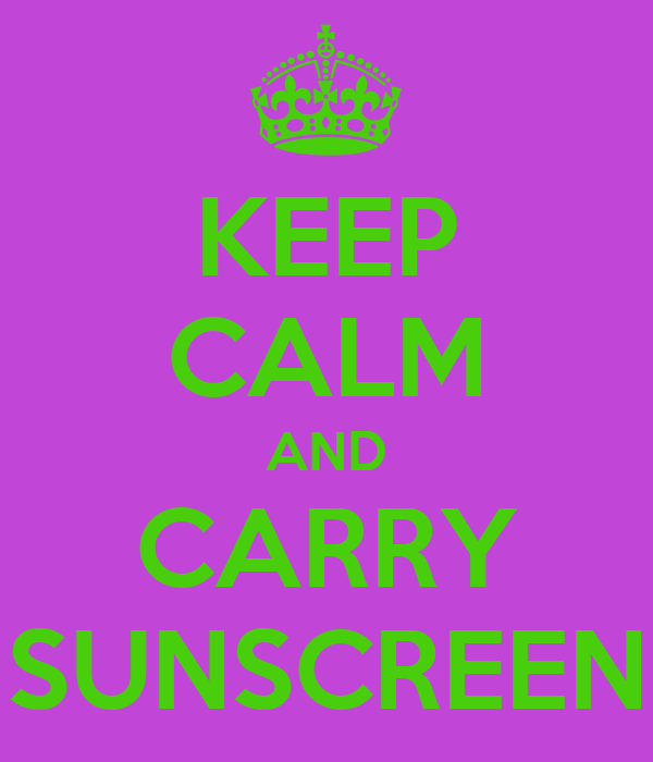 KEEP CALM AND CARRY SUNSCREEN
