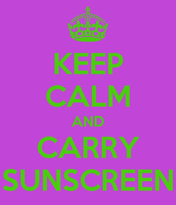 KEEP CALM AND CARRY SUNSCREEN