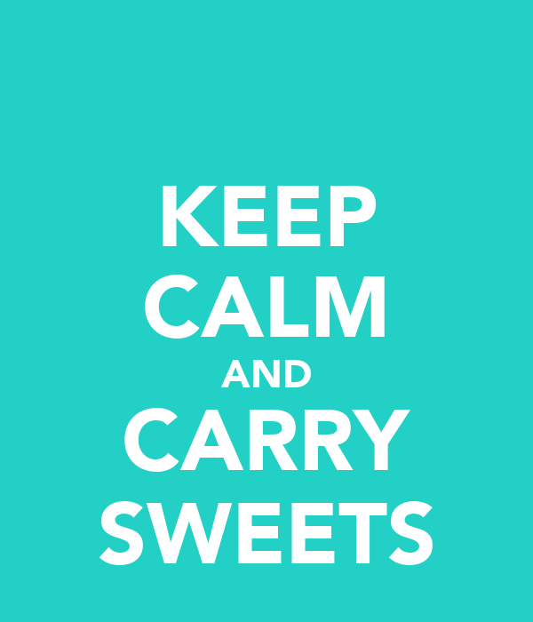 KEEP CALM AND CARRY SWEETS