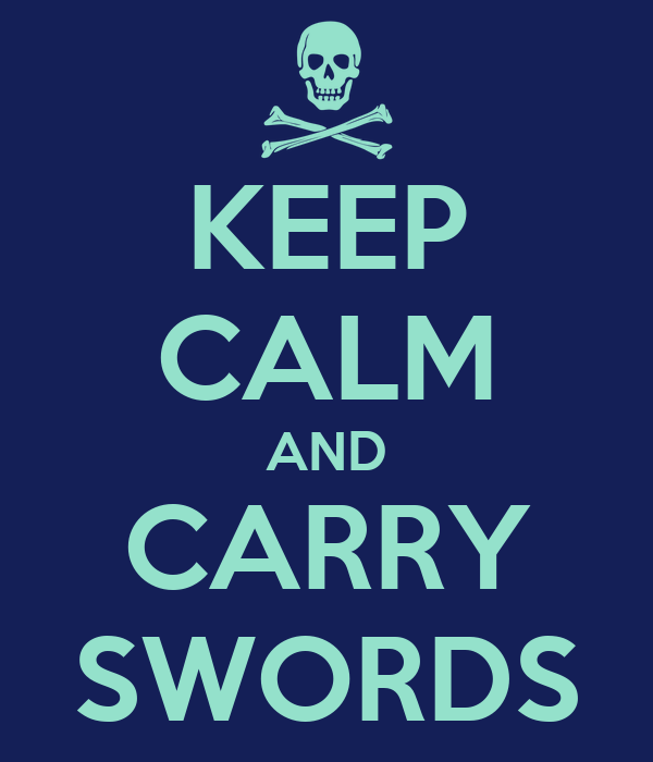 KEEP CALM AND CARRY SWORDS