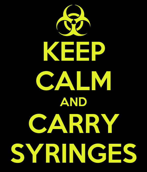 KEEP CALM AND CARRY SYRINGES