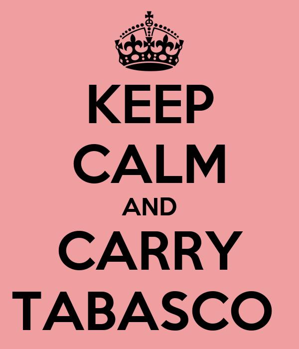 KEEP CALM AND CARRY TABASCO