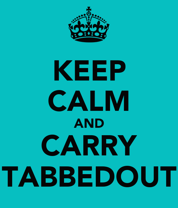 KEEP CALM AND CARRY TABBEDOUT