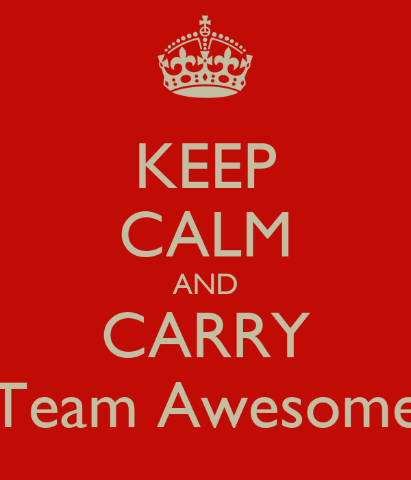 KEEP CALM AND CARRY Team Awesome