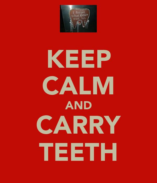KEEP CALM AND CARRY TEETH