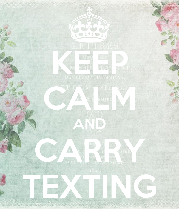 KEEP CALM AND CARRY TEXTING
