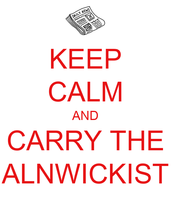 KEEP CALM AND CARRY THE ALNWICKIST