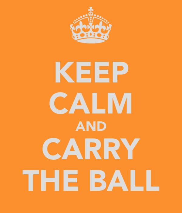 KEEP CALM AND CARRY THE BALL