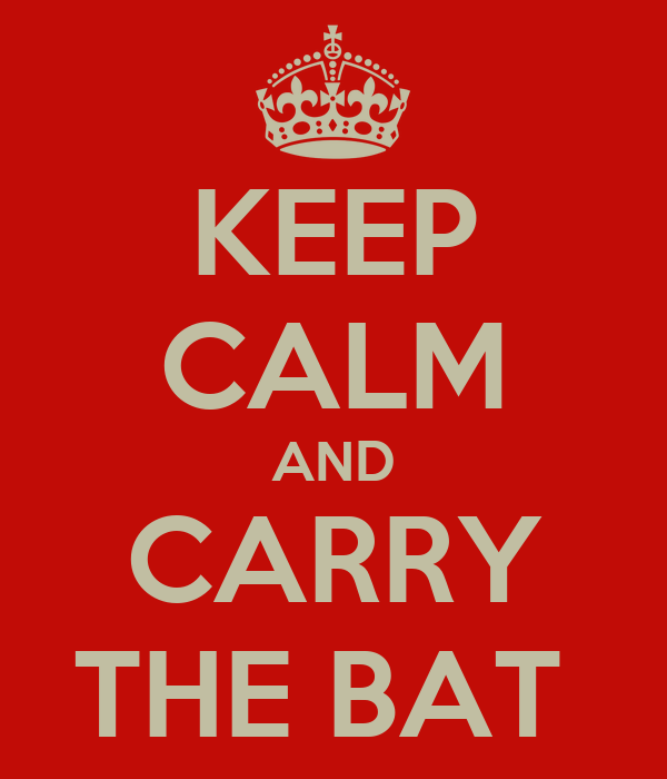 KEEP CALM AND CARRY THE BAT