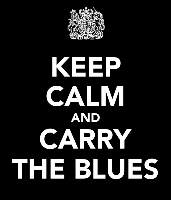 KEEP CALM AND CARRY THE BLUES