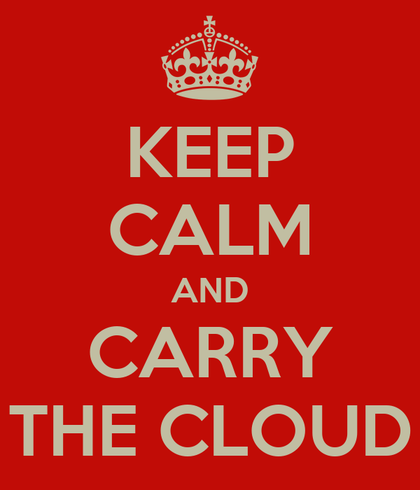 KEEP CALM AND CARRY THE CLOUD