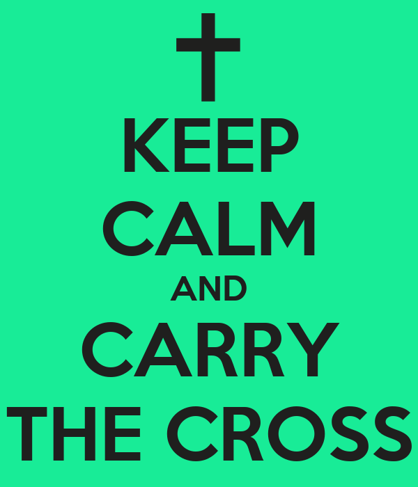 KEEP CALM AND CARRY THE CROSS