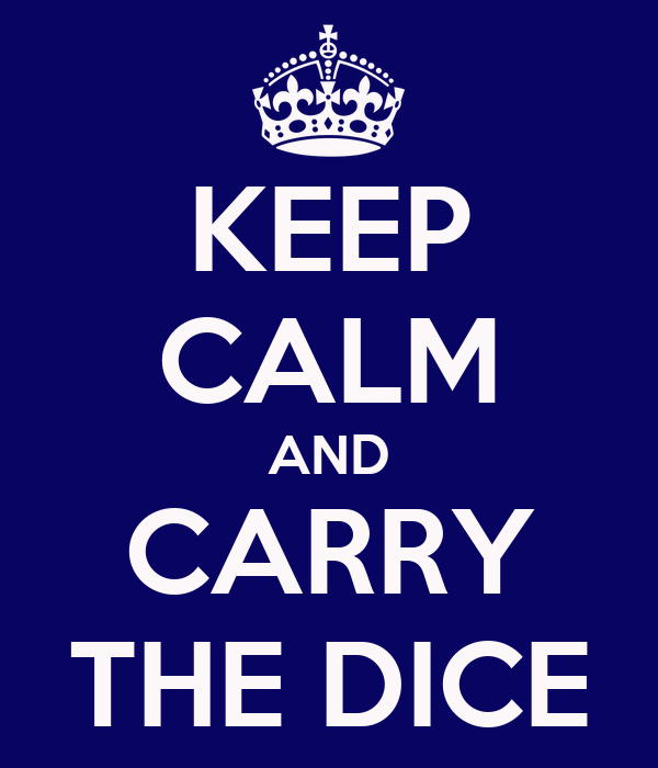 KEEP CALM AND CARRY THE DICE