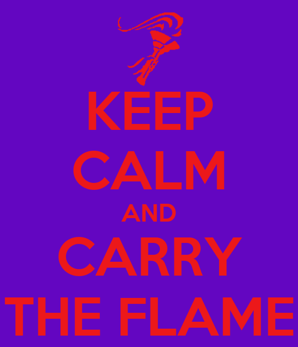 KEEP CALM AND CARRY THE FLAME