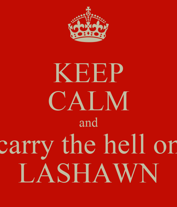 KEEP CALM and carry the hell on LASHAWN