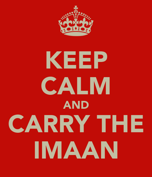 KEEP CALM AND CARRY THE IMAAN