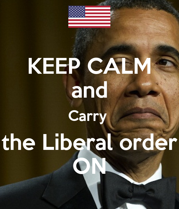 KEEP CALM and Carry  the Liberal order ON