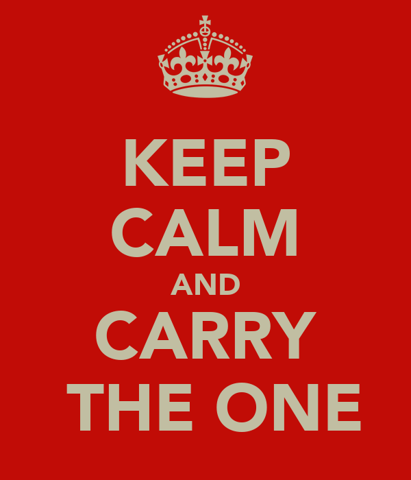 KEEP CALM AND CARRY  THE ONE