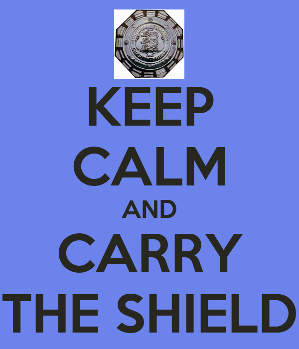 KEEP CALM AND CARRY THE SHIELD