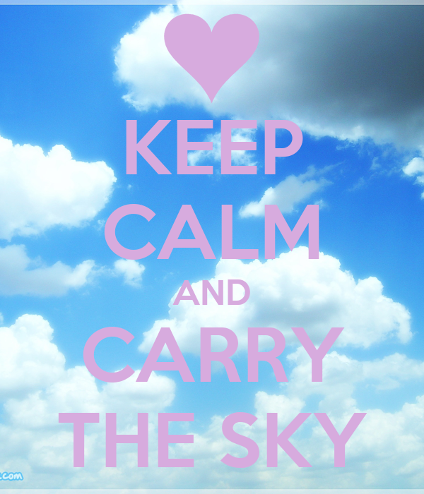 KEEP CALM AND CARRY THE SKY