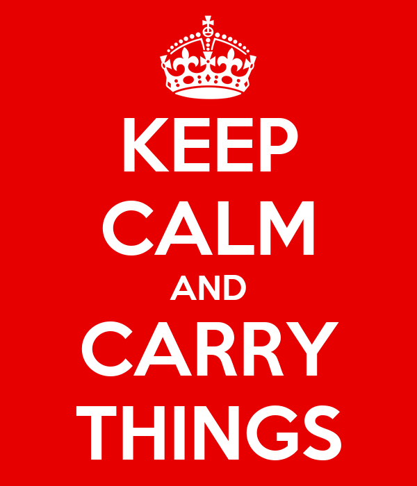 KEEP CALM AND CARRY THINGS