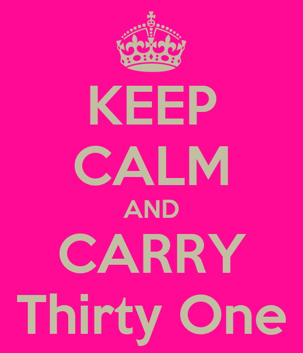 KEEP CALM AND CARRY Thirty One