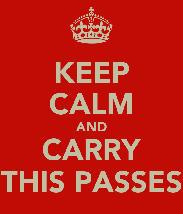 KEEP CALM AND CARRY THIS PASSES
