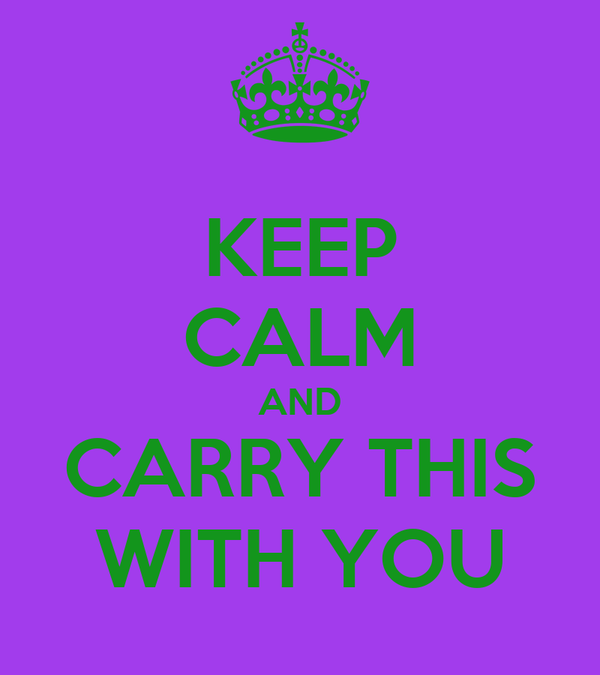 KEEP CALM AND CARRY THIS WITH YOU