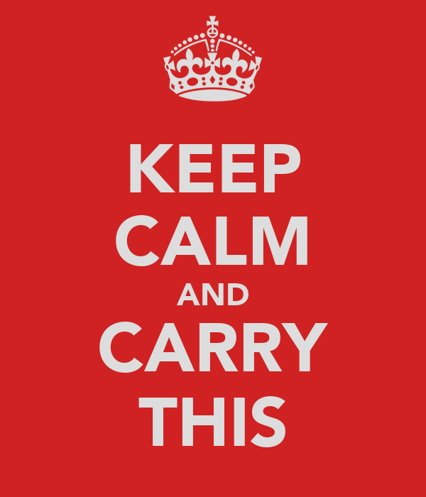 KEEP CALM AND CARRY THIS