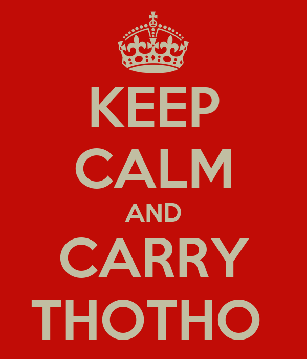 KEEP CALM AND CARRY THOTHO