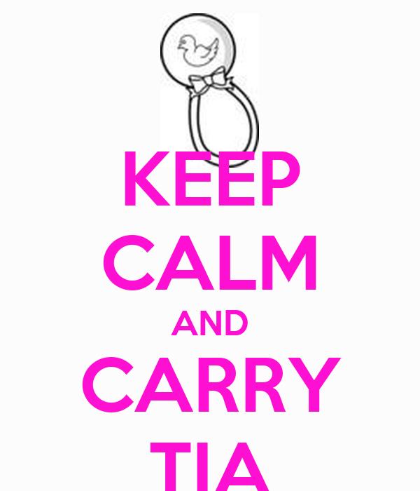 KEEP CALM AND CARRY TIA