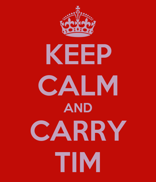KEEP CALM AND CARRY TIM