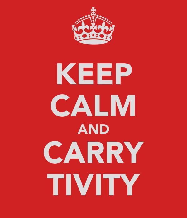 KEEP CALM AND CARRY TIVITY