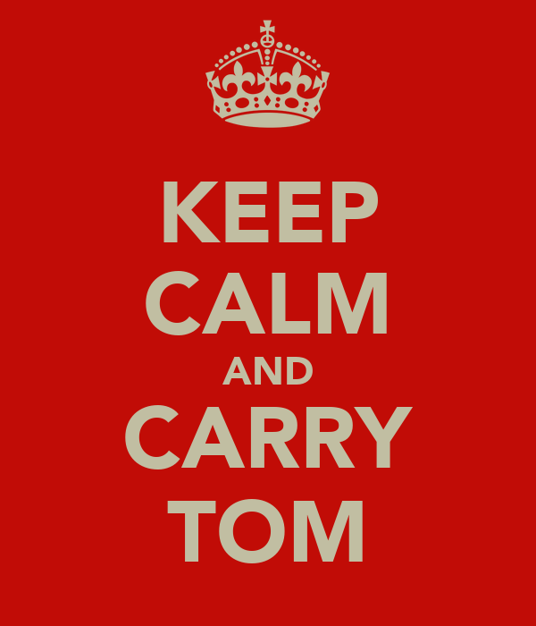 KEEP CALM AND CARRY TOM