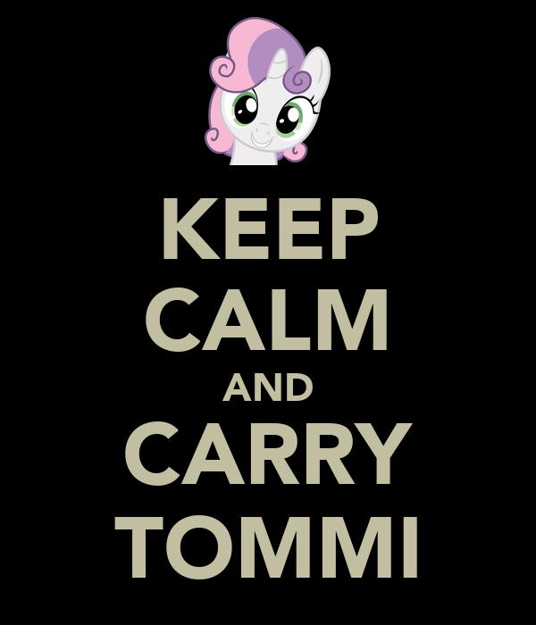 KEEP CALM AND CARRY TOMMI