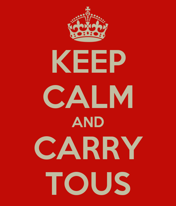 KEEP CALM AND CARRY TOUS