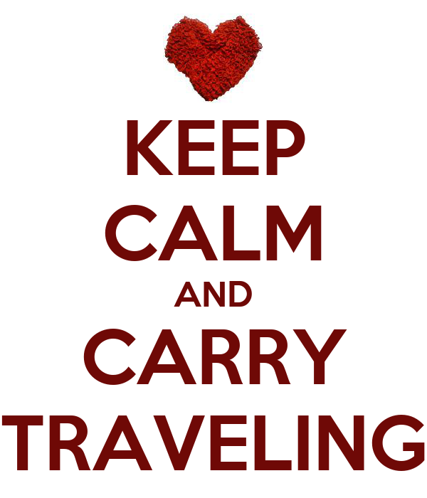 KEEP CALM AND CARRY TRAVELING