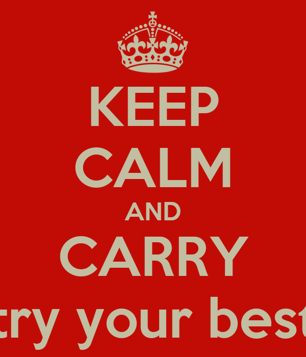 KEEP CALM AND CARRY try your best