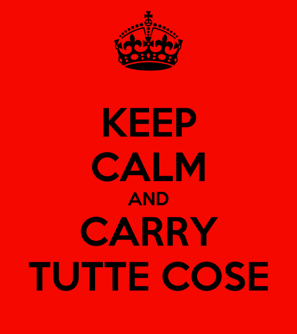 KEEP CALM AND CARRY TUTTE COSE
