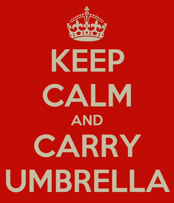 KEEP CALM AND CARRY UMBRELLA