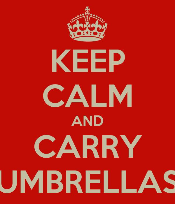 KEEP CALM AND CARRY UMBRELLAS