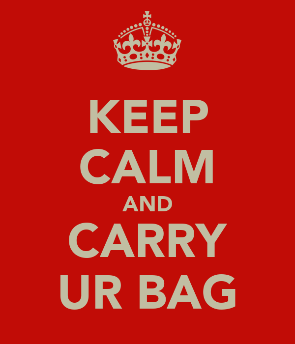 KEEP CALM AND CARRY UR BAG
