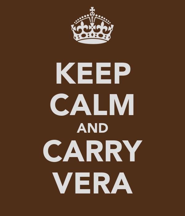 KEEP CALM AND CARRY VERA
