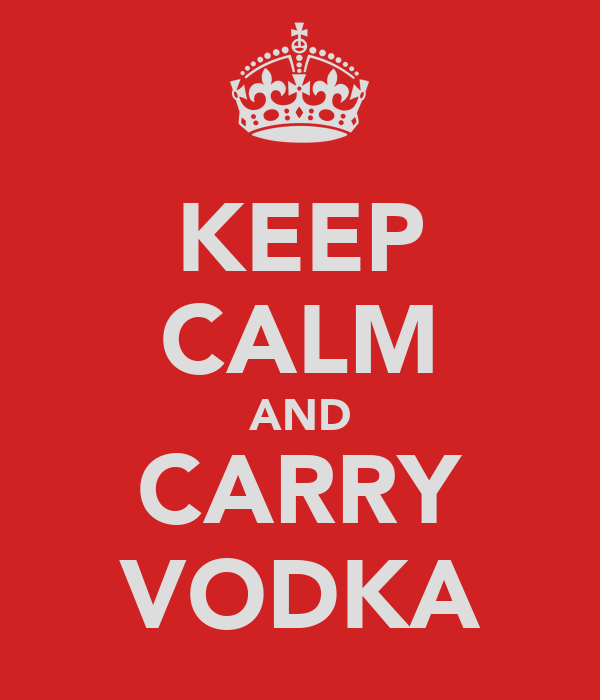 KEEP CALM AND CARRY VODKA